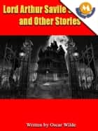 LORD ARTHUR SAVILE'S CRIME AND OTHER STORIES by Oscar Wilde ebook by Oscar Wilde