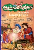 La cabane magique, Tome 33 - Le secret de Léonard de Vinci ebook by