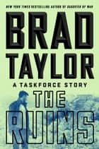 The Ruins - A Taskforce Story ebook by Brad Taylor