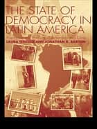 The State of Democracy in Latin America - Post-Transitional Conflicts in Argentina and Chile ebook by Jonathan R. Barton, Laura Tedesco