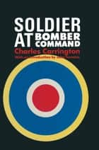 Soldier at Bomber Command ebook by Charles Carrington