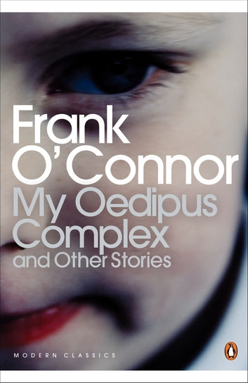 My Oedipus Complex - and Other Stories ebook by Frank O'Connor