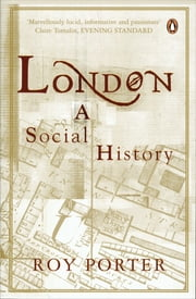 London - A Social History ebook by Roy Porter