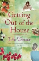 Getting Out Of The House eBook by Isla Dewar