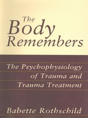 The Body Remembers Continuing Education Test: The Psychophysiology of Trauma & Trauma Treatment ebook by Babette Rothschild