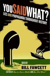 You Said What? - Lies and Propaganda Throughout History ebook by Bill Fawcett