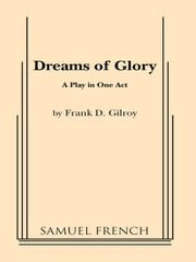 Dreams Of Glory ebook by Frank D. Gilroy