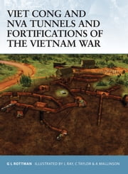 Viet Cong and NVA Tunnels and Fortifications of the Vietnam War ebook by Gordon L. Rottman,Chris Taylor,Lee Ray,Mallinson