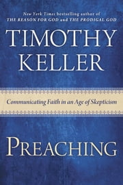 Preaching - Communicating Faith in an Age of Skepticism ebook by Timothy Keller
