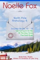 North Pole Anthology 4 - Books 10-12 ebook by Noelle Fox