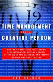 Time Management for the Creative Person - Right-Brain Strategies for Stopping Procrastination, Getting Control of the Clock and Calendar, and Freeing Up Your Time and Your Life ebook by Lee Silber