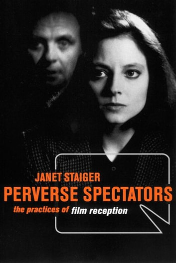 Perverse Spectators - The Practices of Film Reception ebook by Janet Staiger