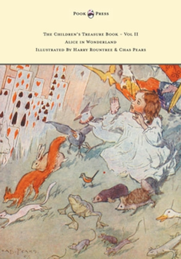 The Children's Treasure Book - Vol II - Alice in Wonderland - Illustrated By Harry Rountree and Chas Pears ebook by Lewis Carroll