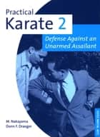 Practical Karate Volume 2 Defense Agains - Defense Against an Unarmed Assailant ebook by Donn F. Draeger, Masatoshi Nakayama