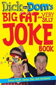 Dick and Dom's Big Fat and Very Silly Joke Book ebook by Richard McCourt,Dominic Wood
