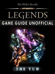 The Elder Scrolls Legends Game Guide Unofficial ebook by The Yuw