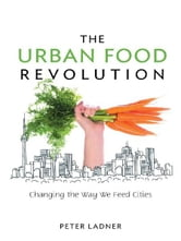 The Urban Food Revolution ebook by Peter Ladner