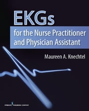 EKGs for the Nurse Practitioner and Physician Assistant ebook by Maureen Knechtel, MPAS, PA-C