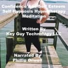 Confidence And Self Esteem Self Hypnosis Hypnotherapy Meditation audiobook by Key Guy Technology LLC