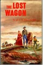 The Lost Wagon ebook by James Arthur Kjelgaard