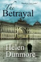 The Betrayal - A Novel ebook by Helen Dunmore