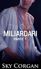 Tra Due Miliardari ebook by Sky Corgan