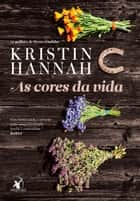 As cores da vida ebook by Kristin Hannah