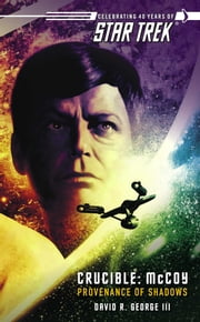 Star Trek: The Original Series: Crucible: McCoy: Provenance of Shadows ebook by David R. George III