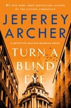Turn a Blind Eye - A Detective William Warwick Novel ebook by Jeffrey Archer