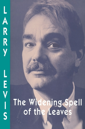 The Widening Spell of the Leaves ebook by Larry Levis