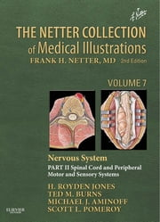 The Netter Collection of Medical Illustrations: Nervous System, Volume 7, Part II - Spinal Cord and Peripheral Motor and Sensory Systems E-Book ebook by H. Royden Jones, Jr. Jr., Ted Burns,...