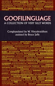 Goofilinguage A Collection of Very Silly Words ebook by Bruce Jaffe