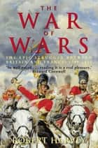 The War of Wars - The Epic Struggle Between Britain and France: 1789-1815 ebook by Robert Harvey