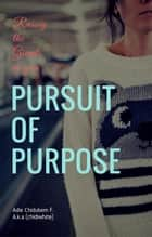 Pursuit of Purpose - Raising the Giants in you ebook by Adie Chidubem F.
