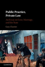 Public Practice, Private Law - An Essay on Love, Marriage, and the State ebook by Gary Chartier
