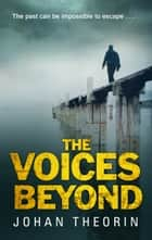 The Voices Beyond - (Oland Quartet Series 4) ebook by Johan Theorin