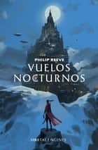 Vuelos nocturnos (Mortal Engines 0) ebooks by Philip Reeve