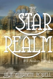 The Star Realm - The Star Realm #1 The Avalon Trilogy, #1 ebook by Julie Elizabeth Powell