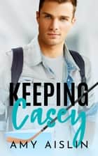 Keeping Casey - Keeping Him, #1 ebook by