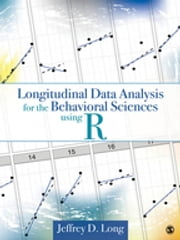Longitudinal Data Analysis for the Behavioral Sciences Using R ebook by Jeffrey D. Long