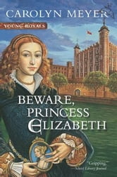 Beware, Princess Elizabeth - A Young Royals Book ebook by Carolyn Meyer