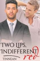 Two Lips, Indifferent Red ebook by Tinnean