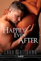 Happily Even After ebook by Lena Matthews