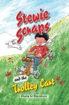 Stewie Scraps and the Trolley Cart ebook by Sheila Blackburn