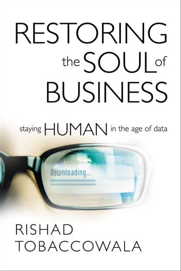 The Restoring the Soul of Business - Staying Human in the Age of Data ebook by Rishad Tobaccowala