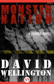 Monster Nation - A Zombie Novel ebook by David Wellington