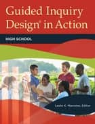 Guided Inquiry Design® in Action: High School ebook by Leslie K. Maniotes