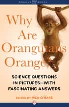 Why Are Orangutans Orange? ebook by Mick O'Hare