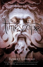 Timescape - Dreamhouse Kings, Book #4 ebook by Robert Liparulo