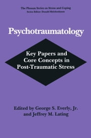 Psychotraumatology - Key Papers and Core Concepts in Post-Traumatic Stress ebook by George S. Everly Jr.,Jeffrey M. Lating